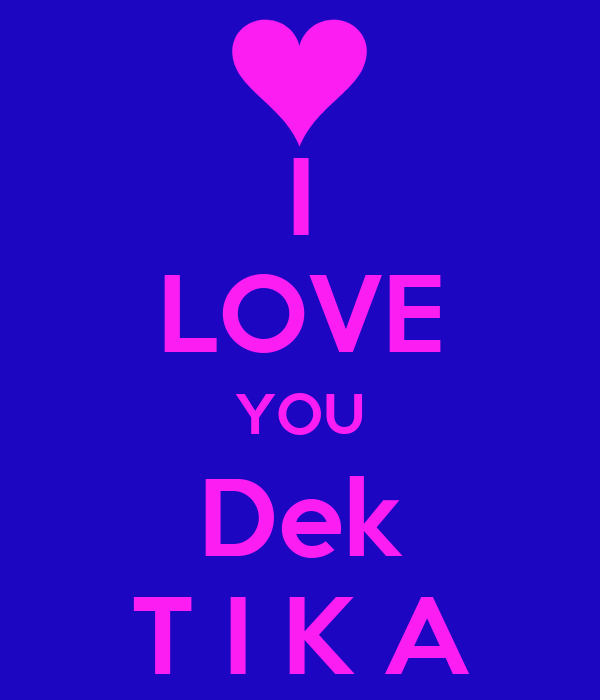 I LOVE YOU Dek T I K A