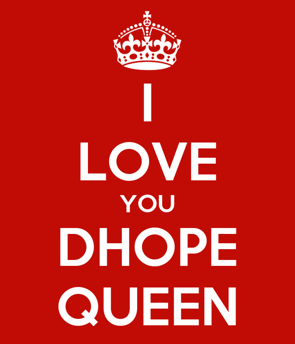 I LOVE YOU DHOPE QUEEN