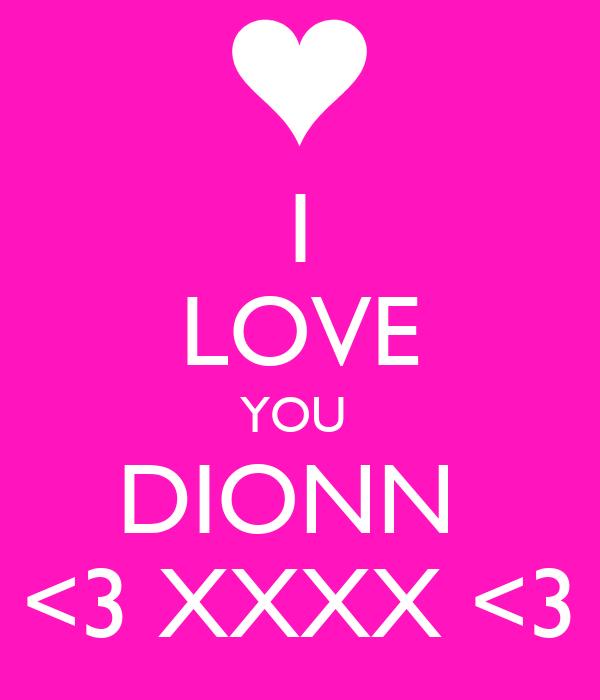 I LOVE YOU  DIONN  <3 XXXX <3