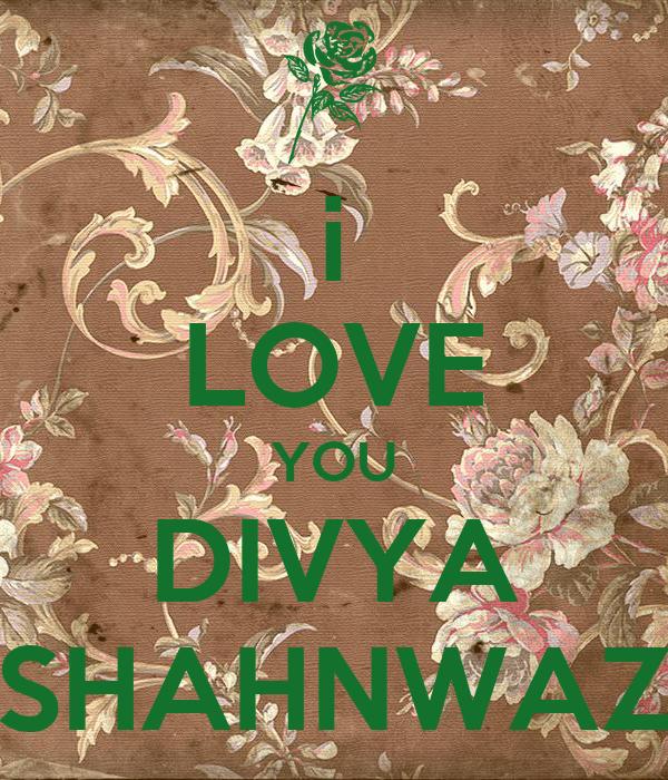 i LOVE YOU DIVYA SHAHNWAZ