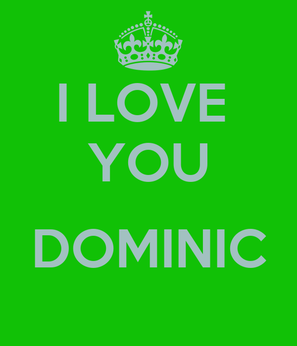 I LOVE  YOU  DOMINIC