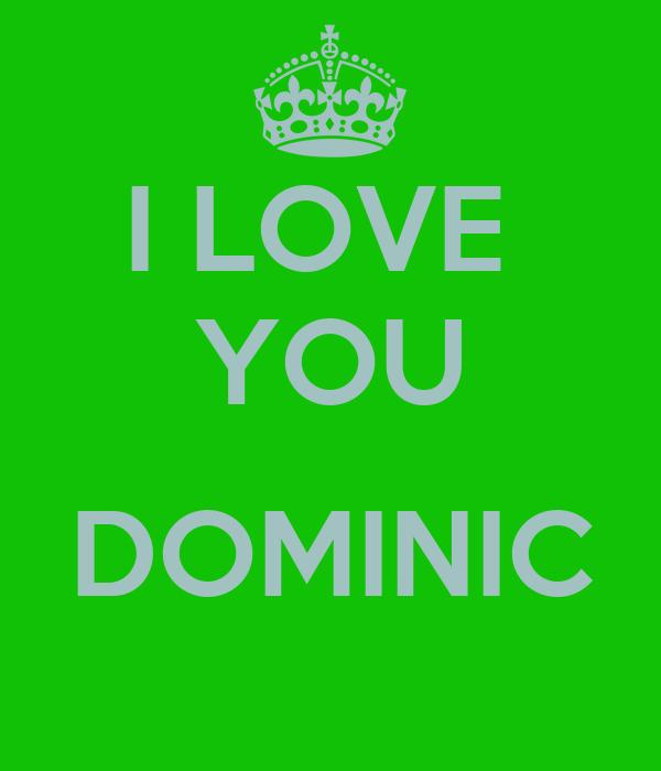 I LOVE  YOU  DOMINIC