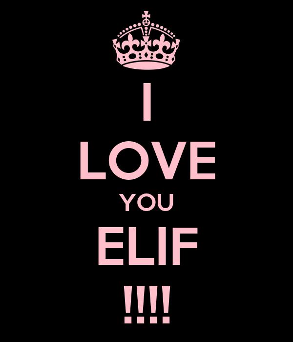 I LOVE YOU ELIF !!!!