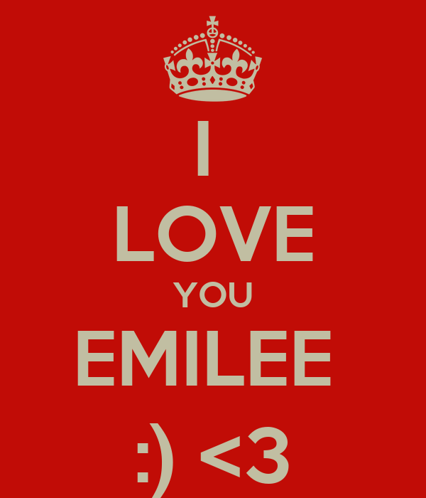 I  LOVE YOU EMILEE  :) <3