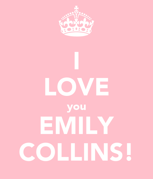 I LOVE you EMILY COLLINS!