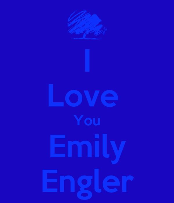 I Love  You Emily Engler