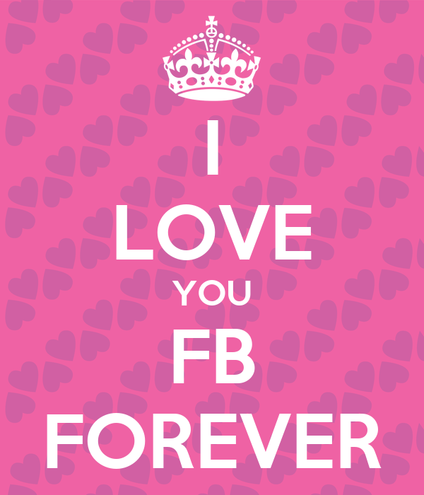 I LOVE YOU FB FOREVER