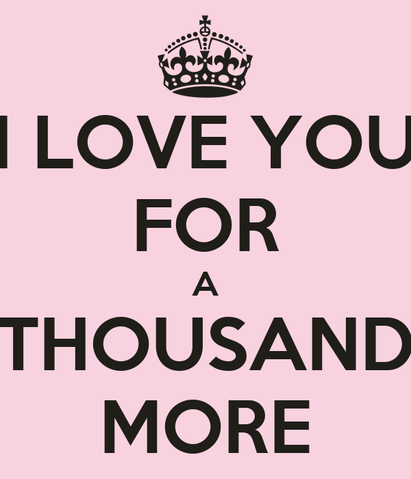 I LOVE YOU FOR A THOUSAND MORE