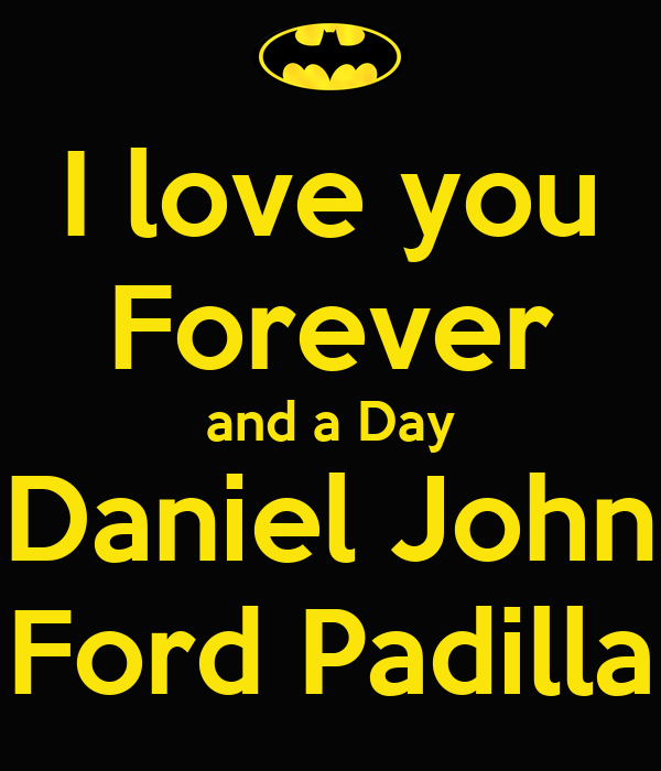I love you Forever and a Day Daniel John Ford Padilla