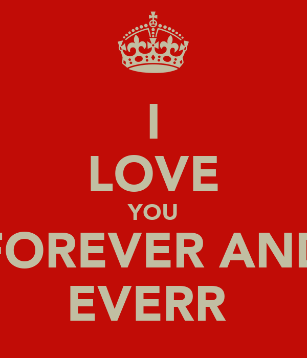 I LOVE YOU FOREVER AND EVERR♥