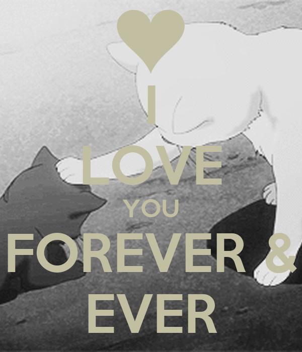 I LOVE YOU FOREVER & EVER