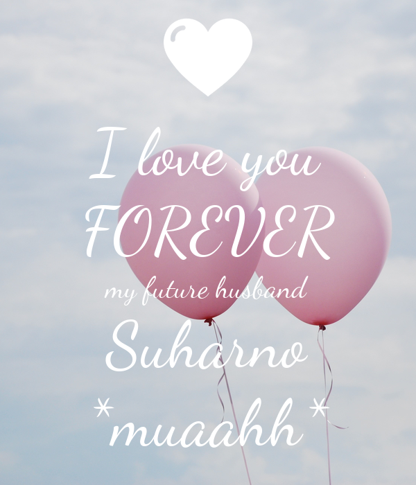 I Love You Forever My Future Husband Suharno Muaahh Poster