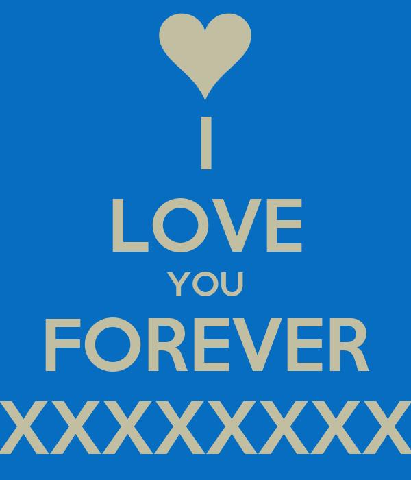 I LOVE YOU FOREVER XXXXXXXX