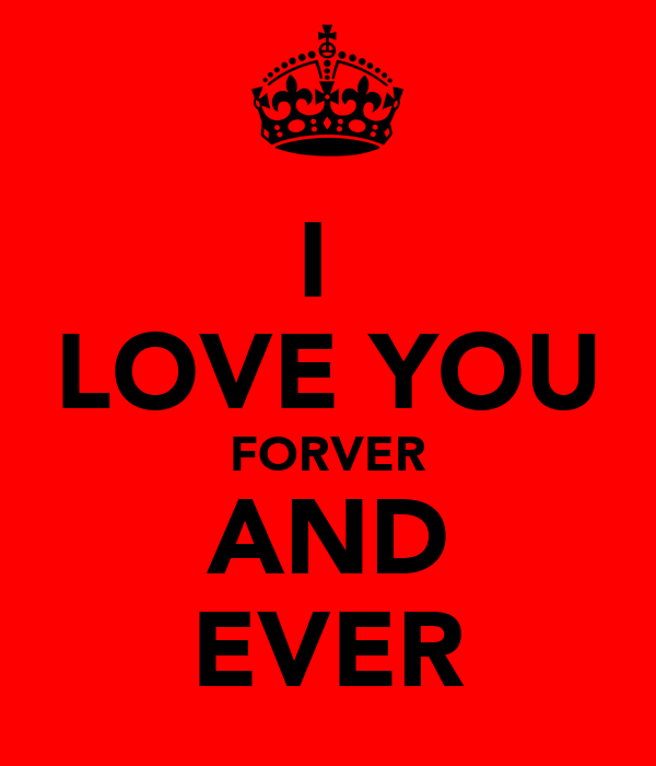 I  LOVE YOU FORVER AND EVER