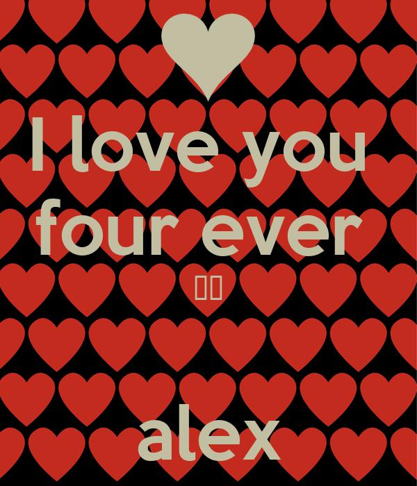I love you  four ever  ♡♡  alex