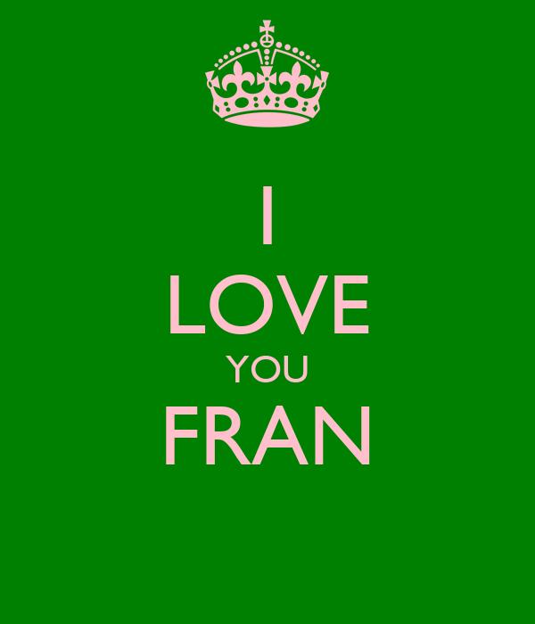 I LOVE YOU FRAN