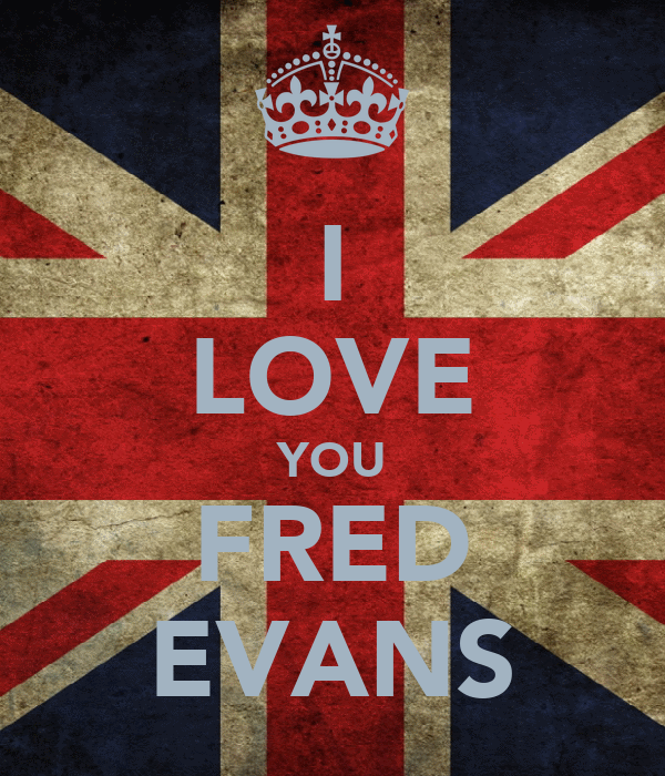 I LOVE YOU FRED EVANS