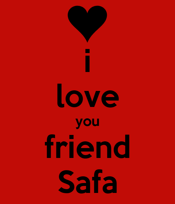 i love you friend Safa