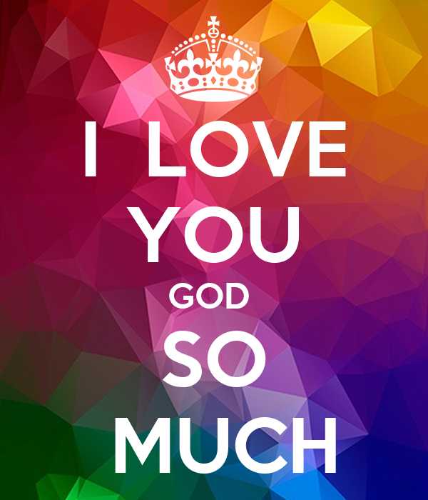 I  LOVE YOU GOD  SO  MUCH