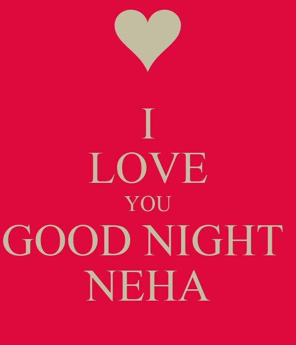 I LOVE YOU GOOD NIGHT NEHA