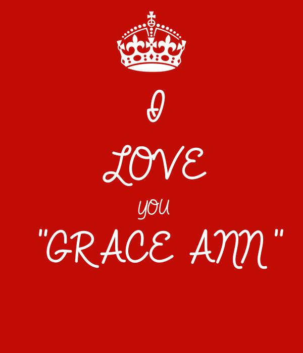 "I LOVE YOU ""GRACE ANN"""