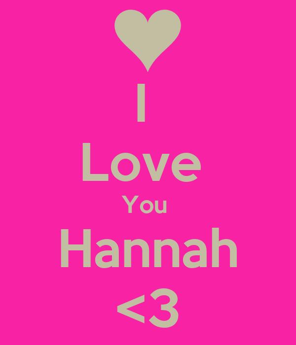I  Love  You  Hannah <3