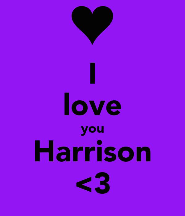 I love you Harrison <3
