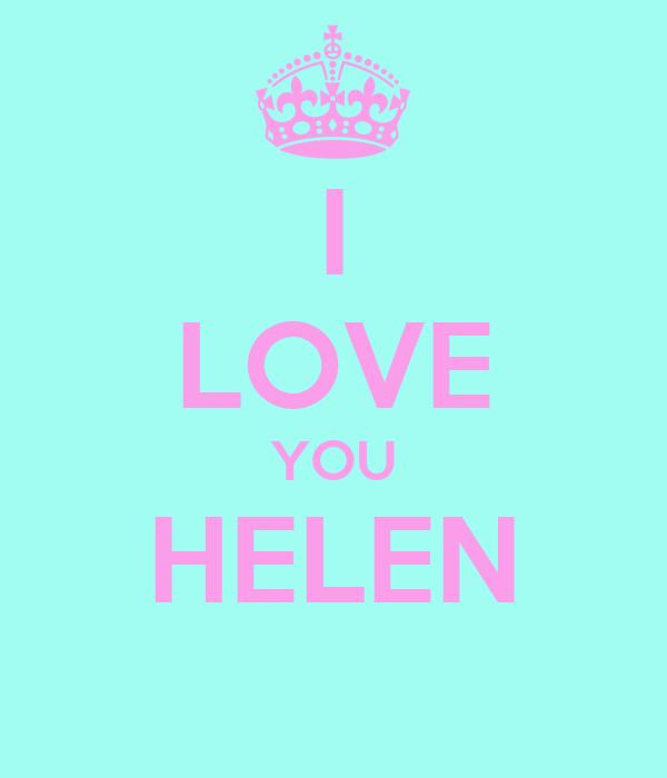 I LOVE YOU HELEN
