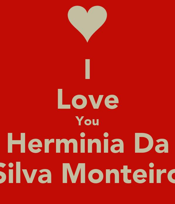 I Love You Herminia Da Silva Monteiro