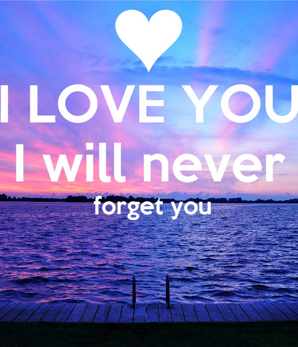 I Love You I Will Never Forget You Poster Mada Keep Calm O Matic