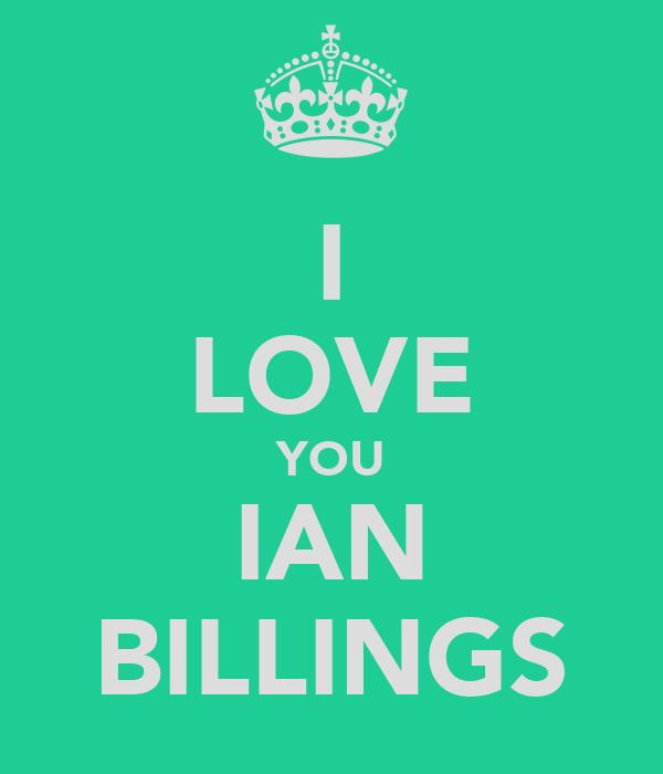 I LOVE YOU IAN BILLINGS