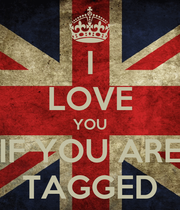 I LOVE YOU IF YOU ARE TAGGED