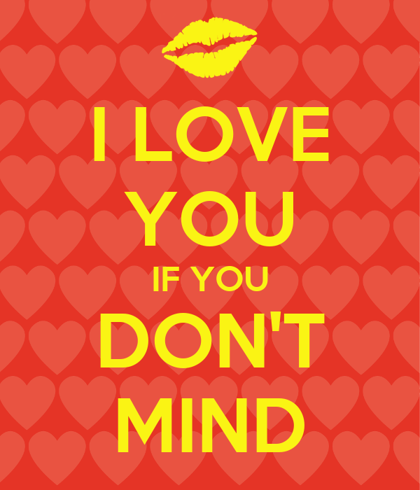 I LOVE YOU IF YOU DON'T MIND