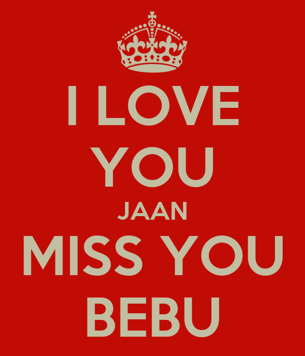 I LOVE YOU JAAN MISS YOU BEBU