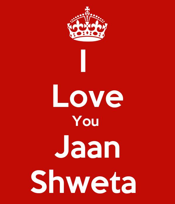 I  Love You  Jaan Shweta