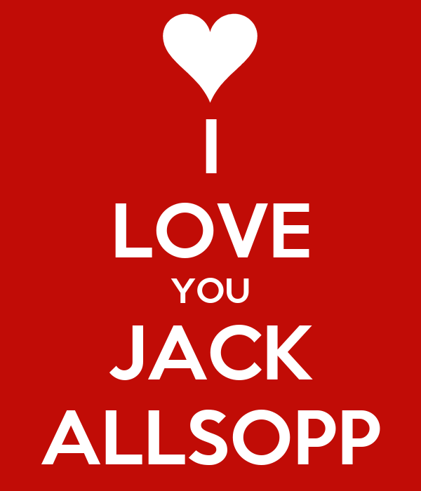 I LOVE YOU JACK ALLSOPP