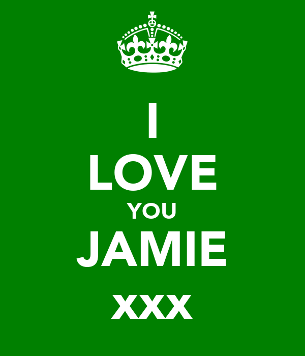 I LOVE YOU JAMIE xxx