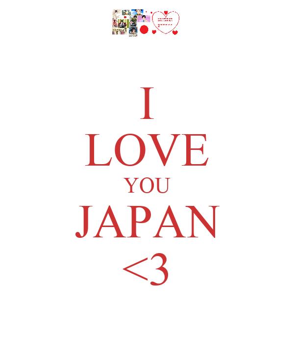 I LOVE YOU JAPAN <3