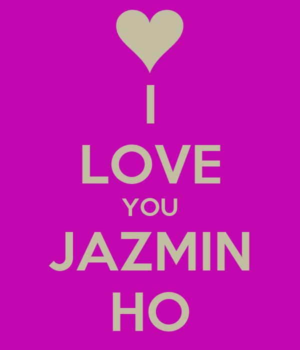 I LOVE YOU JAZMIN HO