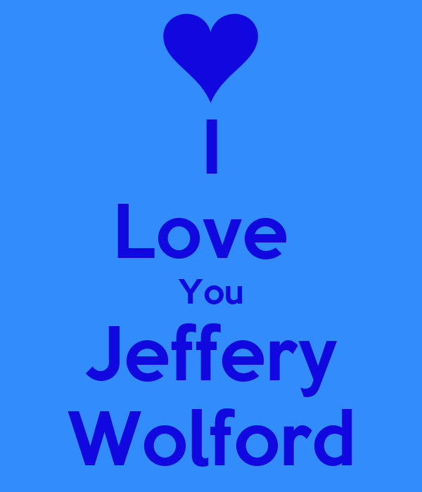 I Love  You Jeffery Wolford