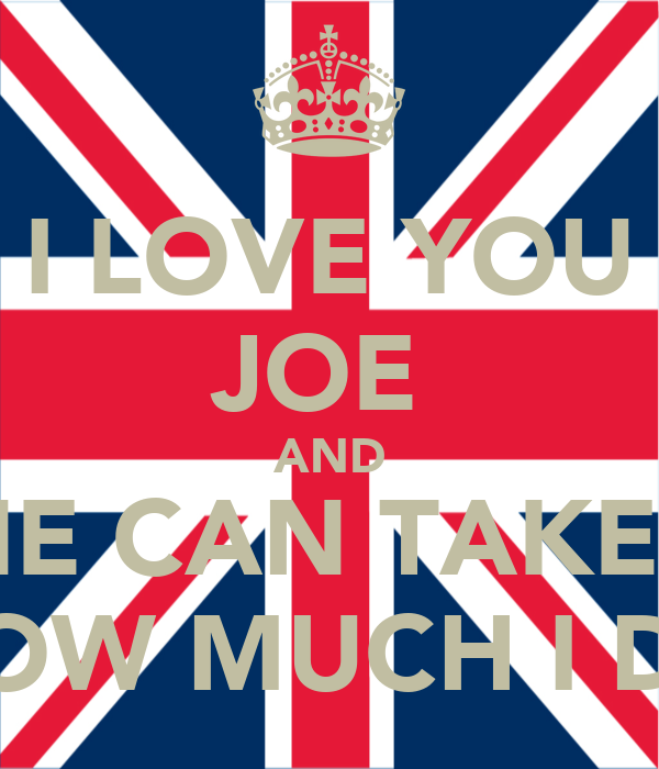 I LOVE YOU JOE  AND NO ONE CAN TAKE AWAY HOW MUCH I DO