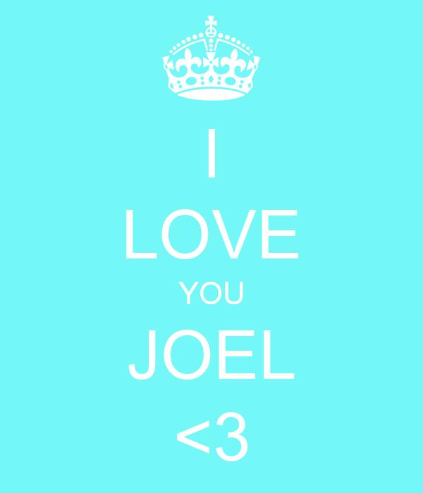 I LOVE YOU JOEL <3
