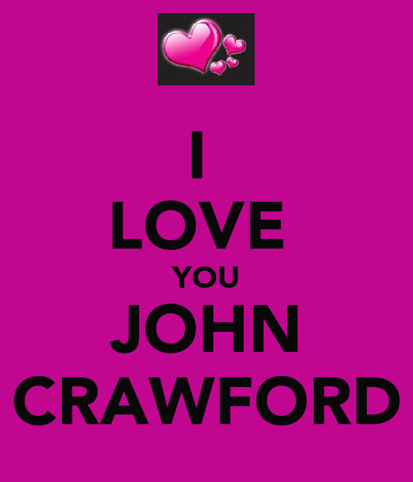 I  LOVE  YOU JOHN CRAWFORD