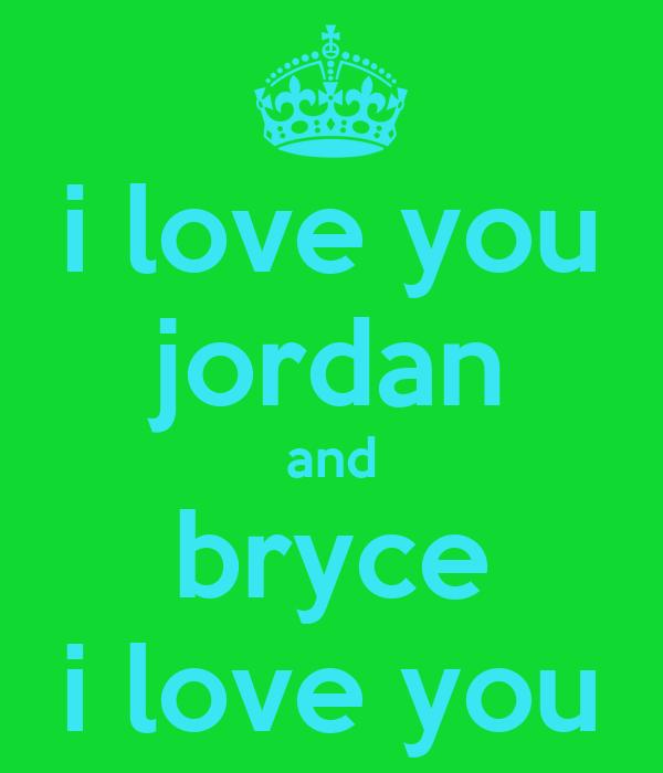 i love you jordan and bryce i love you