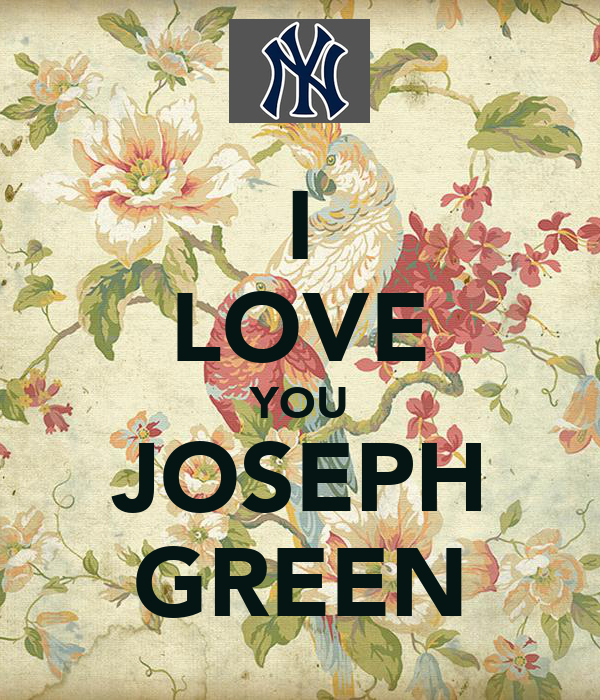 I LOVE YOU JOSEPH GREEN