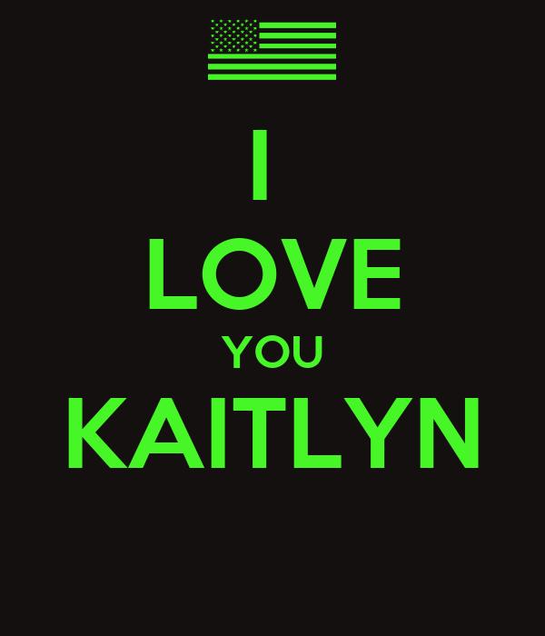 I  LOVE YOU KAITLYN