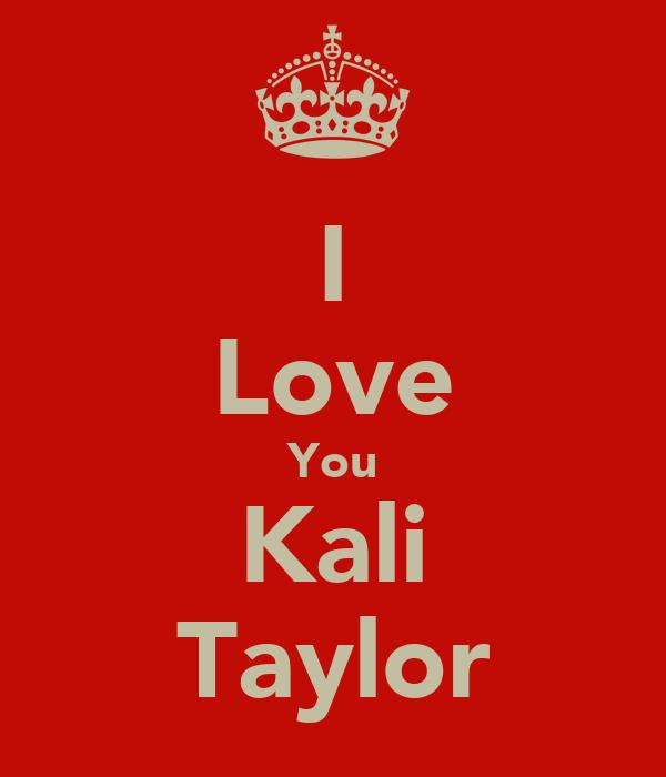 I Love You Kali Taylor