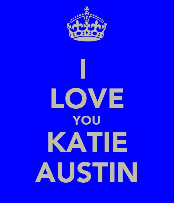 I  LOVE YOU KATIE AUSTIN
