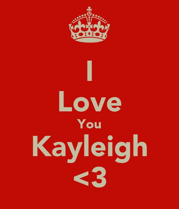 I Love You Kayleigh <3
