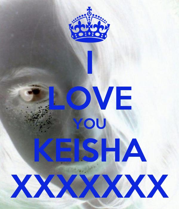 I LOVE YOU KEISHA XXXXXXX